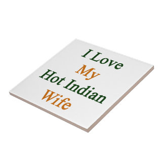I Love My Hot Indian Wife Ceramic Tile