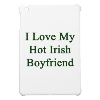 I Love My Hot Irish Boyfriend iPad Mini Cases
