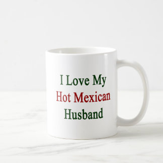 I Love My Hot Mexican Husband Coffee Mug