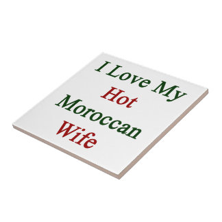 I Love My Hot Moroccan Wife Ceramic Tile