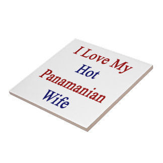 I Love My Hot Panamanian Wife Tile
