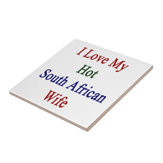 I Love My Hot South African Wife Tile