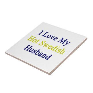 I Love My Hot Swedish Husband Ceramic Tiles