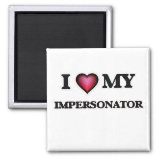 I love my Impersonator Square Magnet