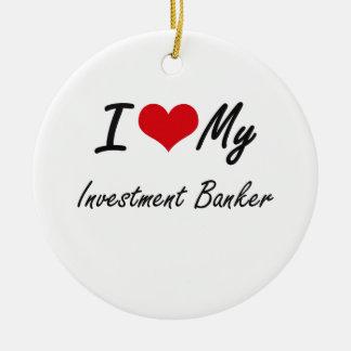 I love my Investment Banker Round Ceramic Decoration