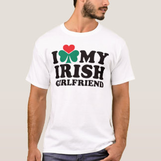 I Love My Irish Girlfriend T-Shirt