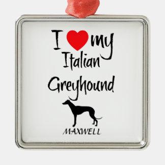 I Love My Italian Greyhound Dog Metal Ornament