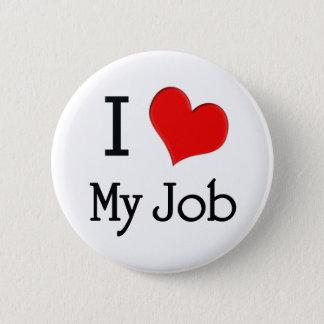 I Love My Job 6 Cm Round Badge
