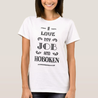 I love my job and Hoboken T-Shirt