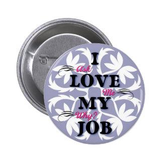 I love my job pins