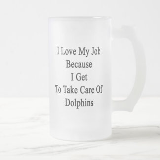 I Love My Job Because I Get To Take Care Of Dolphi Frosted Glass Mug