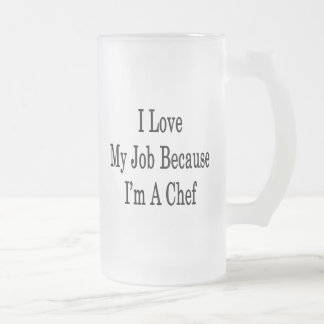 I Love My Job Because I'm A Chef Frosted Glass Mug