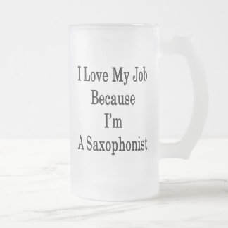 I Love My Job Because I'm A Saxophonist Frosted Glass Mug