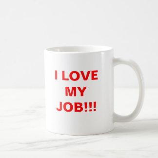 I LOVE MY JOB!!! COFFEE MUG