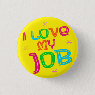 I Love My Job fun colorful design 3 Cm Round Badge