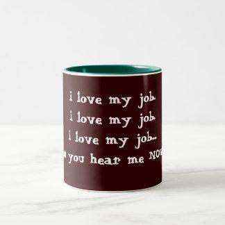 i love my job.i love my job.i love my job....(c... Two-Tone mug