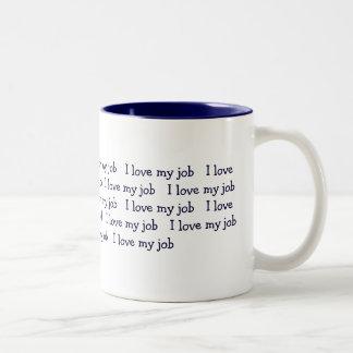I love my job I love my job I love my job Mugs