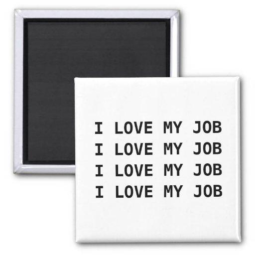 I LOVE MY JOB. I LOVE MY JOB.... FRIDGE MAGNETS