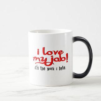 I love my job! It's the work I hate. Morphing Mug
