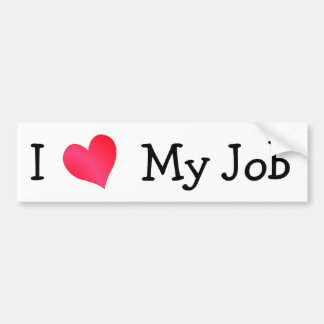 I Love My Job Motivational Bumper Sticker
