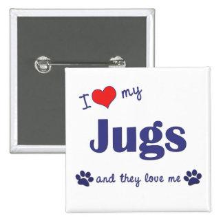 I Love My Jugs Multiple Dogs Pin