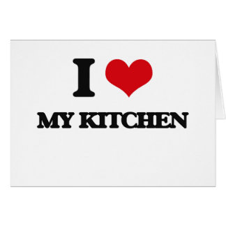I Love My Kitchen Greeting Cards