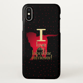 I Love My Labrador Retriever! iphone X case