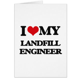 I love my Landfill Engineer Greeting Card