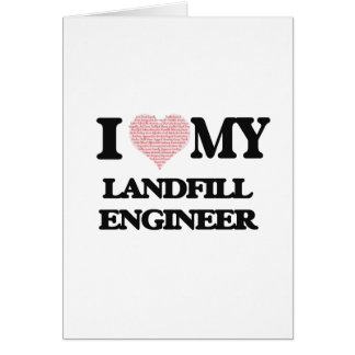 I love my Landfill Engineer (Heart Made from Words Greeting Card