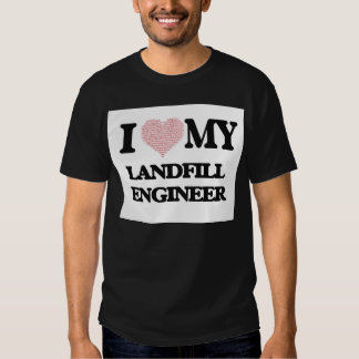 I love my Landfill Engineer (Heart Made from Words Shirts