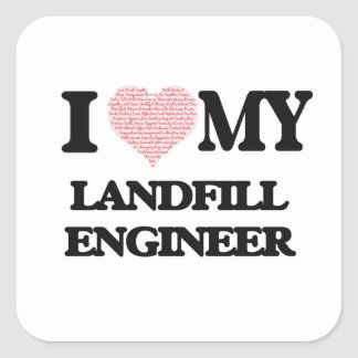 I love my Landfill Engineer (Heart Made from Words Square Sticker