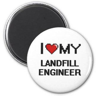 I love my Landfill Engineer 6 Cm Round Magnet