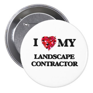 I love my Landscape Contractor 7.5 Cm Round Badge