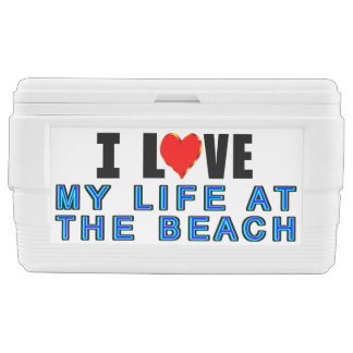 I Love My Life At The Beach Cooler