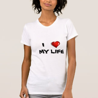 I love My Life T-shirt