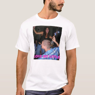 I love my Little, I LOVE MY LITTLE T-Shirt