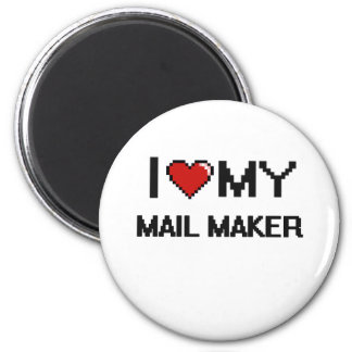 I love my Mail Maker 6 Cm Round Magnet