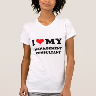 I Love My Management Consultant Tee Shirts