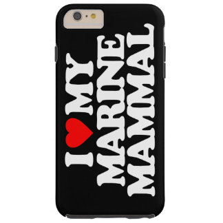 I LOVE MY MARINE MAMMAL TOUGH iPhone 6 PLUS CASE
