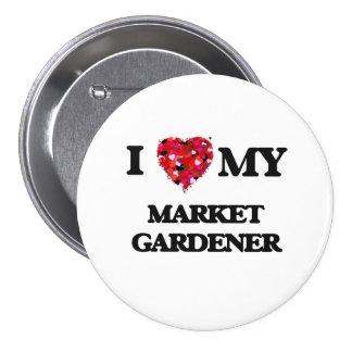 I love my Market Gardener 7.5 Cm Round Badge