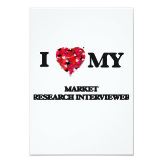 I love my Market Research Interviewer 9 Cm X 13 Cm Invitation Card