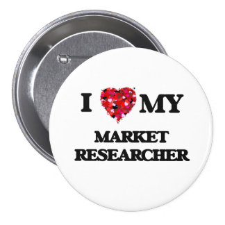 I love my Market Researcher 7.5 Cm Round Badge