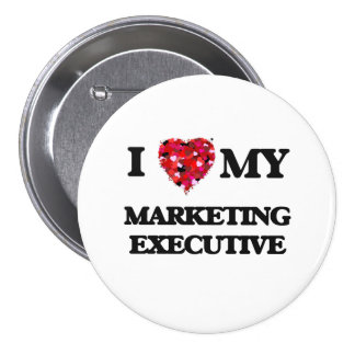 I love my Marketing Executive 3 Inch Round Button