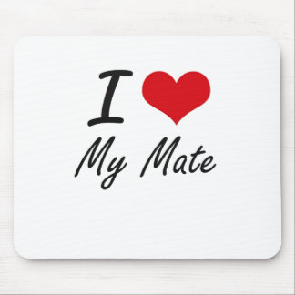 I Love My Mate Mouse Pad