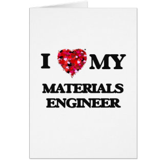 I love my Materials Engineer Greeting Card