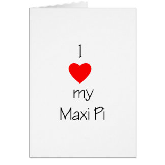 I Love My Maxi Pi Greeting Card