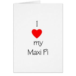 I Love My Maxi Pi Note Card