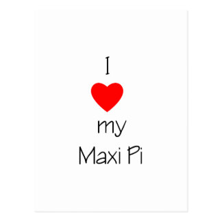 I Love My Maxi Pi Postcard