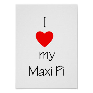 I Love My Maxi Pi Poster