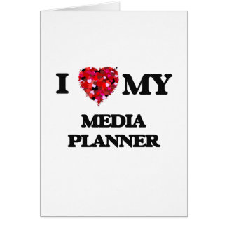 I love my Media Planner Greeting Card